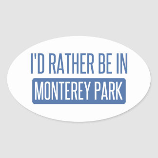 I'd rather be in Monterey Park Oval Sticker