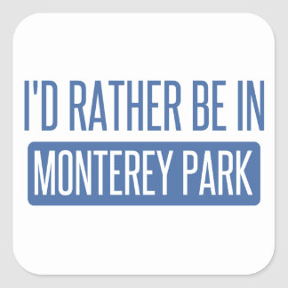 I'd rather be in Monterey Park Square Sticker