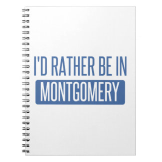 I'd rather be in Montgomery Notebooks