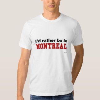 I'd Rather Be In Montreal Tee Shirt