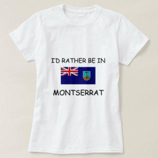 I'd rather be in Montserrat T-Shirt