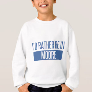 I'd rather be in Moore Sweatshirt
