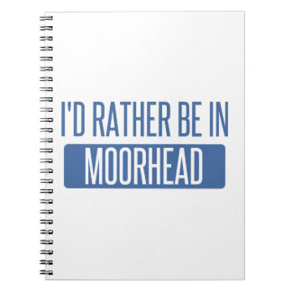 I'd rather be in Moorhead Notebooks