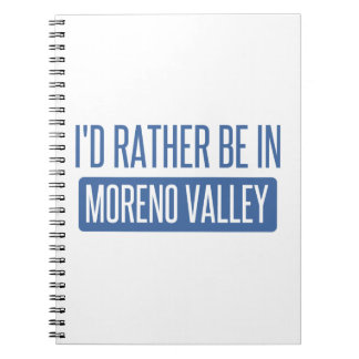 I'd rather be in Moreno Valley Spiral Notebook