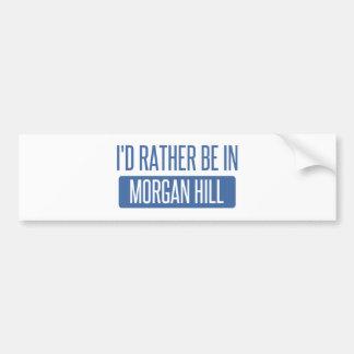 I'd rather be in Morgan Hill Bumper Sticker