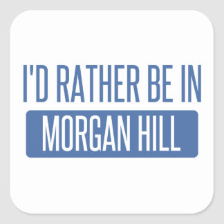 I'd rather be in Morgan Hill Square Sticker