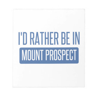 I'd rather be in Mount Prospect Notepad