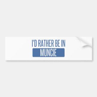 I'd rather be in Muncie Bumper Sticker