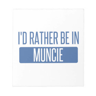 I'd rather be in Muncie Notepad