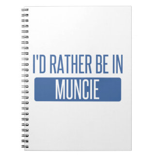 I'd rather be in Muncie Spiral Notebook