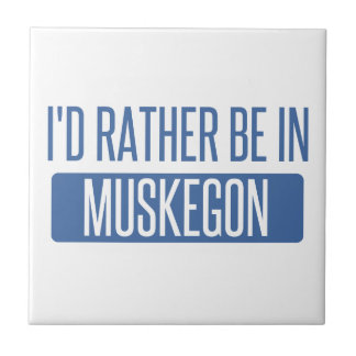 I'd rather be in Muskegon Tiles