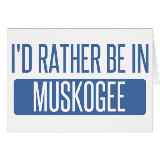 I'd rather be in Muskogee Card