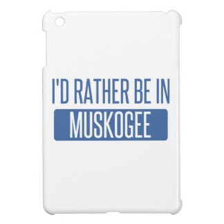 I'd rather be in Muskogee Cover For The iPad Mini
