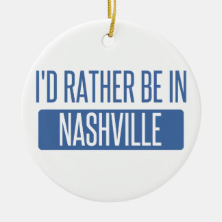 I'd rather be in Nashville Round Ceramic Ornament