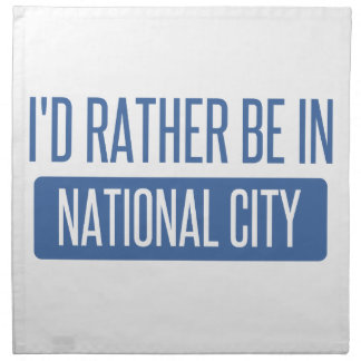 I'd rather be in National City Printed Napkin