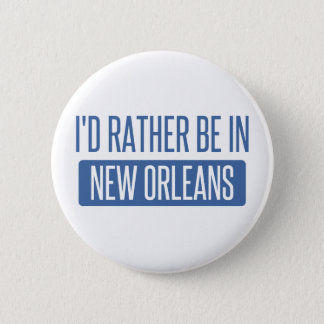 I'd rather be in New Orleans 2 Inch Round Button