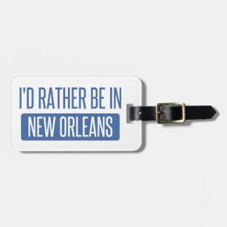 I'd rather be in New Orleans Luggage Tag
