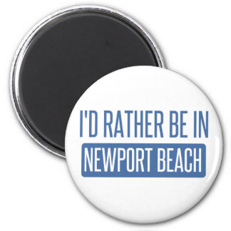 I'd rather be in Newport Beach 2 Inch Round Magnet