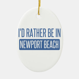 I'd rather be in Newport Beach Ceramic Oval Ornament