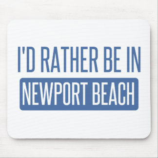I'd rather be in Newport Beach Mouse Pad