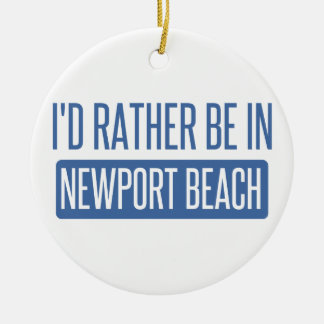 I'd rather be in Newport Beach Round Ceramic Ornament
