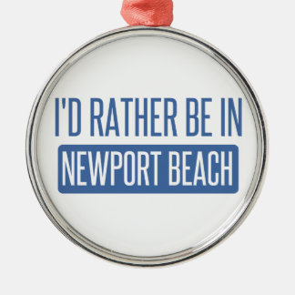 I'd rather be in Newport Beach Silver-Colored Round Ornament
