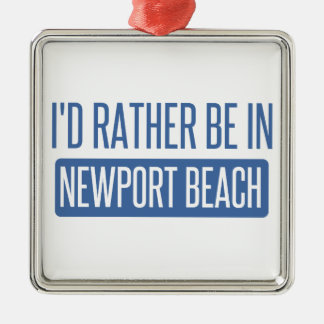 I'd rather be in Newport Beach Silver-Colored Square Ornament