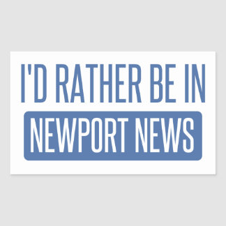 I'd rather be in Newport News