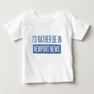 I'd rather be in Newport News Baby T-Shirt