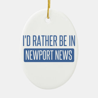 I'd rather be in Newport News Ceramic Oval Ornament