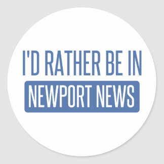 I'd rather be in Newport News Classic Round Sticker