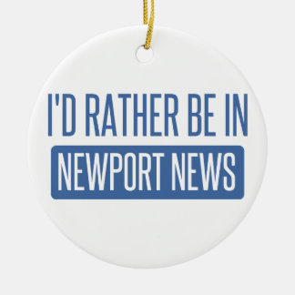 I'd rather be in Newport News Round Ceramic Ornament