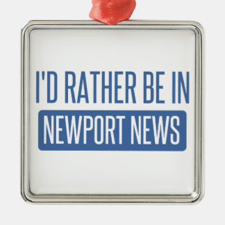 I'd rather be in Newport News Silver-Colored Square Ornament