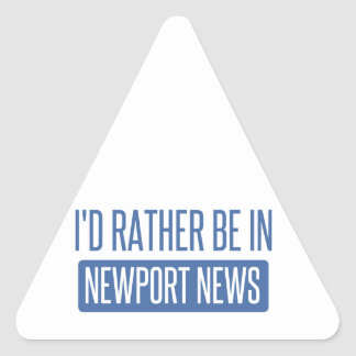 I'd rather be in Newport News Triangle Sticker