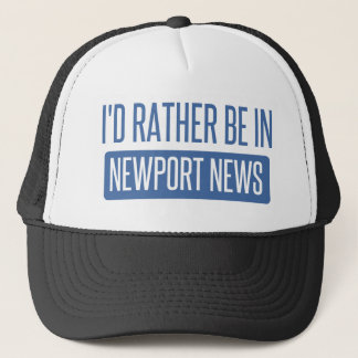 I'd rather be in Newport News Trucker Hat