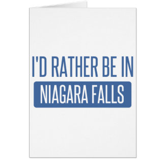 I'd rather be in Niagara Falls Card