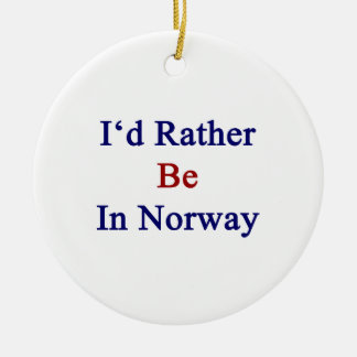 I'd Rather Be In Norway Round Ceramic Ornament