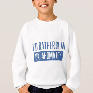 I'd rather be in Oklahoma City Sweatshirt