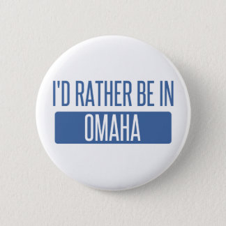 I'd rather be in Omaha 2 Inch Round Button