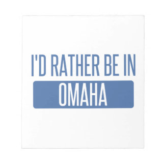 I'd rather be in Omaha Notepad