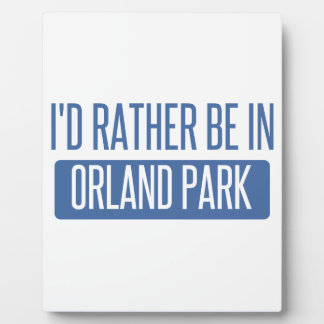I'd rather be in Orland Park Plaque