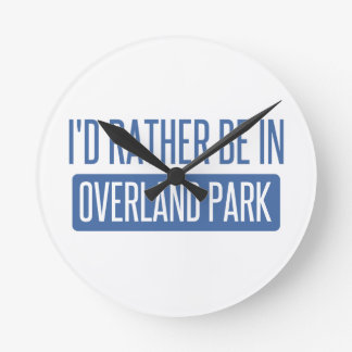 I'd rather be in Overland Park Round Clock