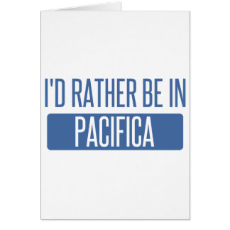 I'd rather be in Pacifica Card