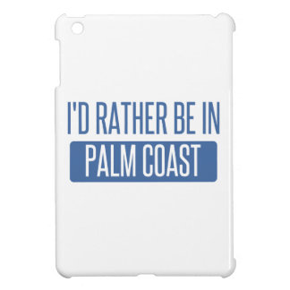 I'd rather be in Palm Coast Case For The iPad Mini