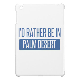 I'd rather be in Palm Desert iPad Mini Cover
