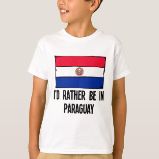 I'd Rather Be In Paraguay T-Shirt
