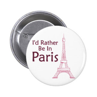 I'd Rather Be In Paris 2 Inch Round Button