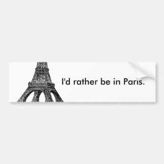 I'd rather be in Paris BUMPER STICKER