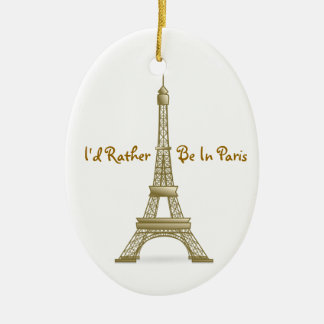 I'd Rather Be in Paris Eiffel Tower Monument Ceramic Oval Ornament
