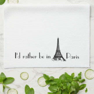 I'd Rather Be In Paris Kitchen Towel
